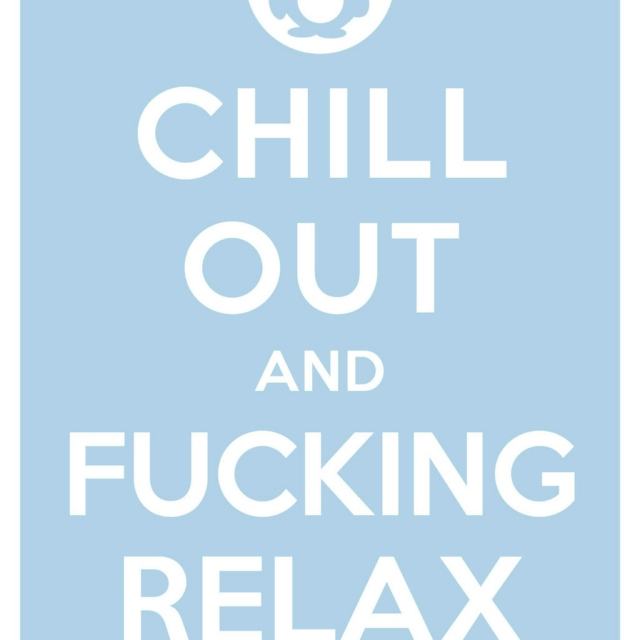 Chill Out And Fucking Relax