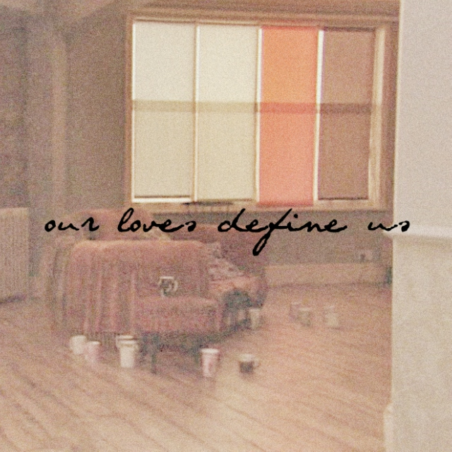 our loves define us