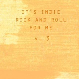 it's indie rock'n'roll for me, part trois