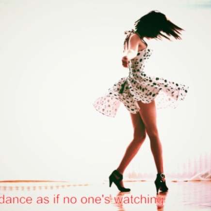 dance as if no one's watching