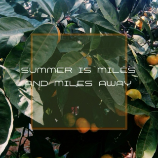 Summer Is Miles And Miles Away
