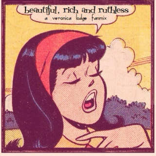 Beautiful, Rich, and Ruthless: A Veronica Lodge Fanmix