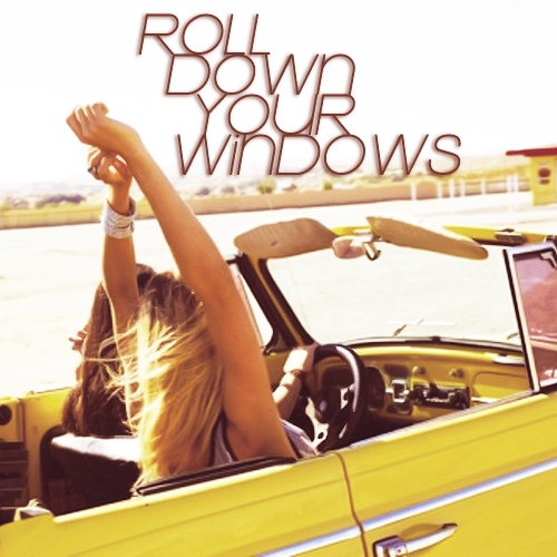 roll down your windows