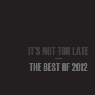 It's Not Too Late: The Best of 2012