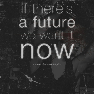if there's a future, we want it now