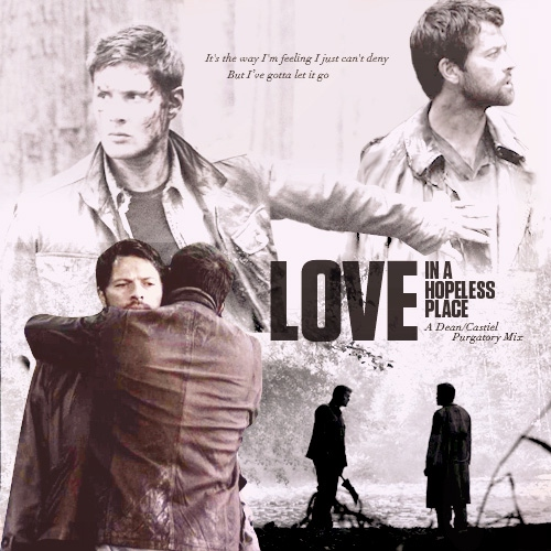 Love in a Hopeless Place: A Dean/Castiel Purgatory Mix