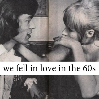we fell in love in the 60s