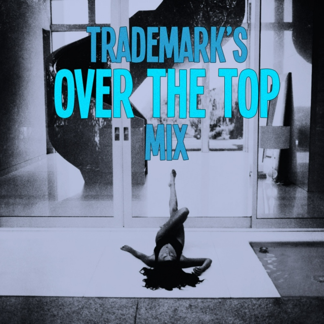 Trademark's Over The Top Mix