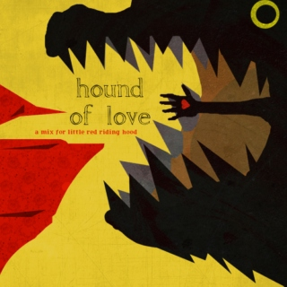 hound of love // a mix for little red riding hood