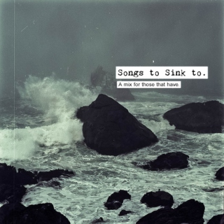Songs to Sink to.