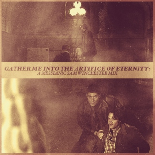 gather me into the artifice of eternity: a messianic Sam Winchester mix