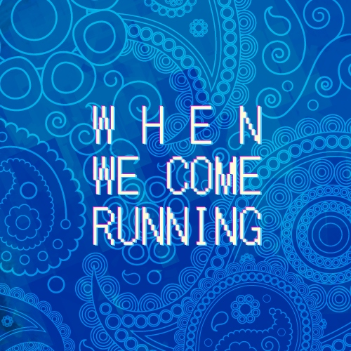 when we come running