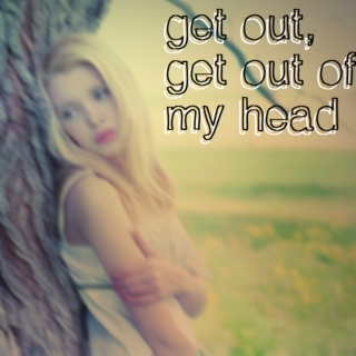 get out, get out of my head