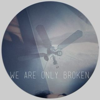 we are only broken