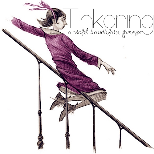 Tinkering; a Violet Baudelaire Fanmix