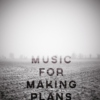 Music for Making Plans