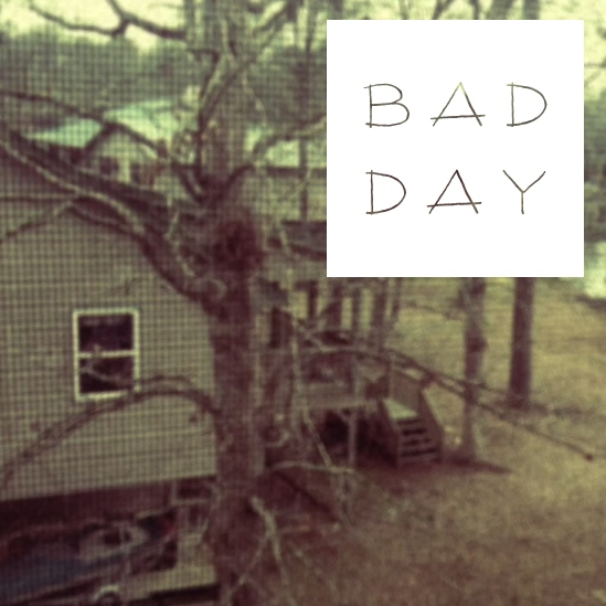 So You had a Bad Day