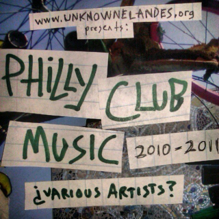Unknowne Artiste: Philly Club Music 2010-2011