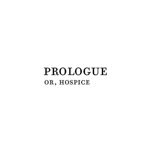 prologue, or, hospice