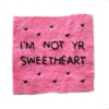 i'm not your sweetheart