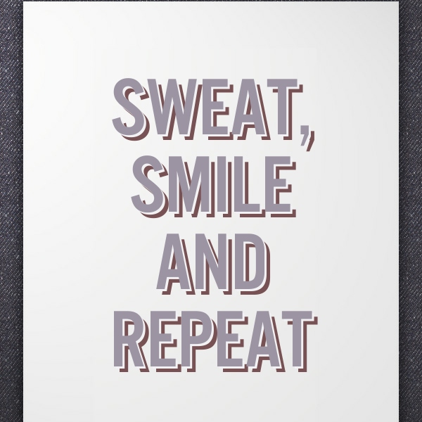Sweat it out.