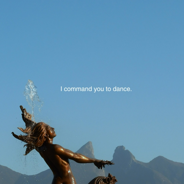 I command you to: Dance.