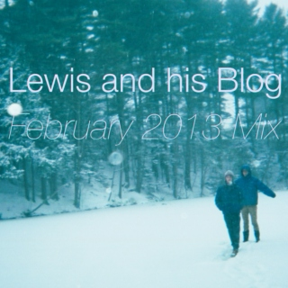 Lewis and his Blog February 2013 Mix