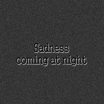 sadness coming at night ! ♡
