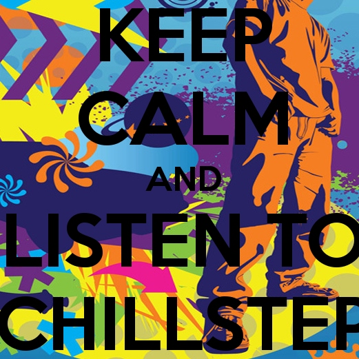 Keep Calm and Listen to Chillstep