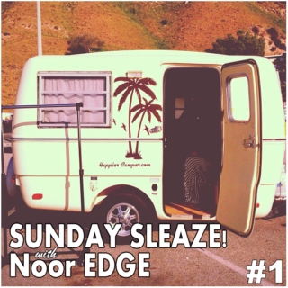 Sunday Sleaze! with Noor EDGE #1