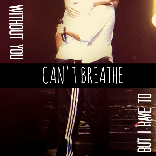 Can't Breathe (Without You, But I Have To)