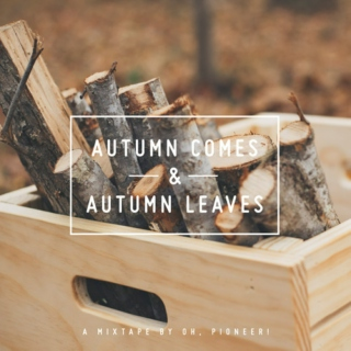 Autumn Comes and Autumn Leaves