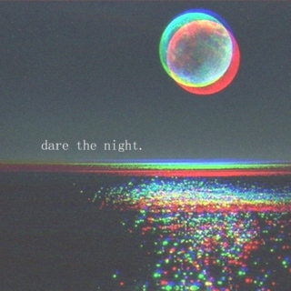 dare the night.