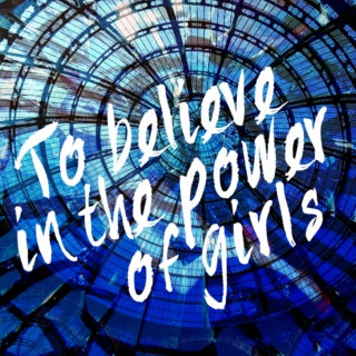 To believe in the power of girls
