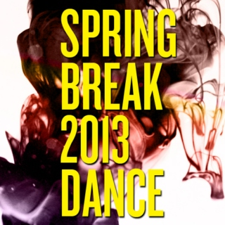 Spring Break 2013 - Dance and Remixes