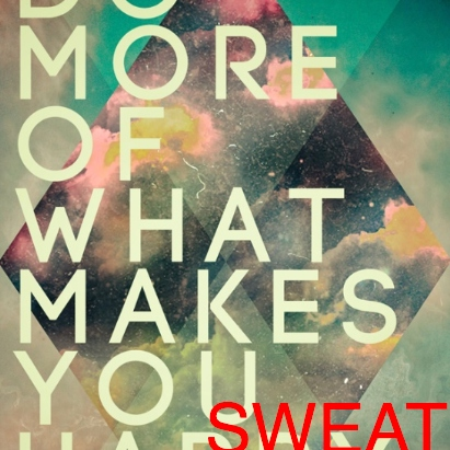Do more of what makes you sweat