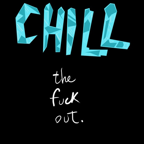Chill the fuck out.