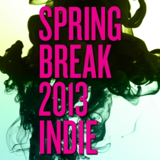 Spring Break 2013 - Indie