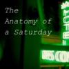 The Anatomy of a Saturday