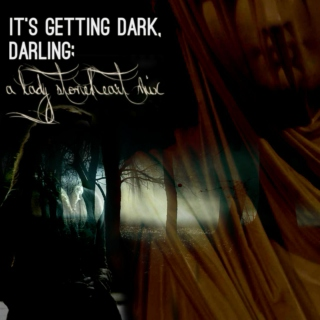 it's getting dark, darling;