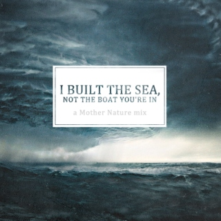 I built the sea, not the boat you're in