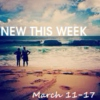 New This Week: March 11-17