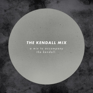 Kendall Playlist