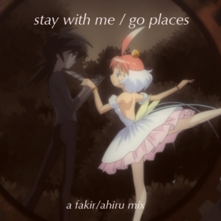 stay with me / go places - a fakir/ahiru mix