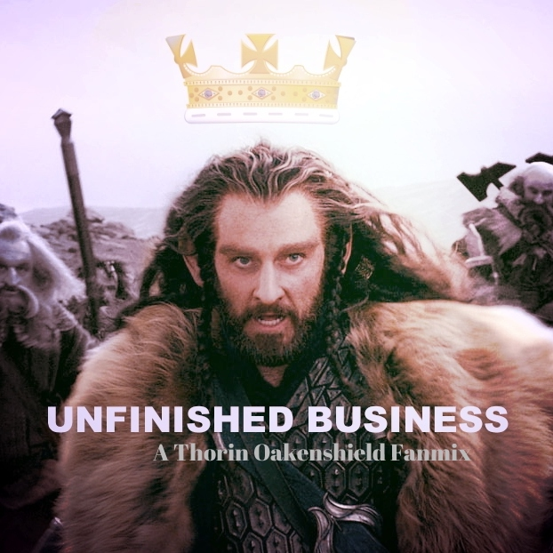 Unfinished Business - A Thorin Oakenshield Mix.