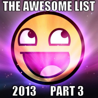The Awesome List 2013 Part 3