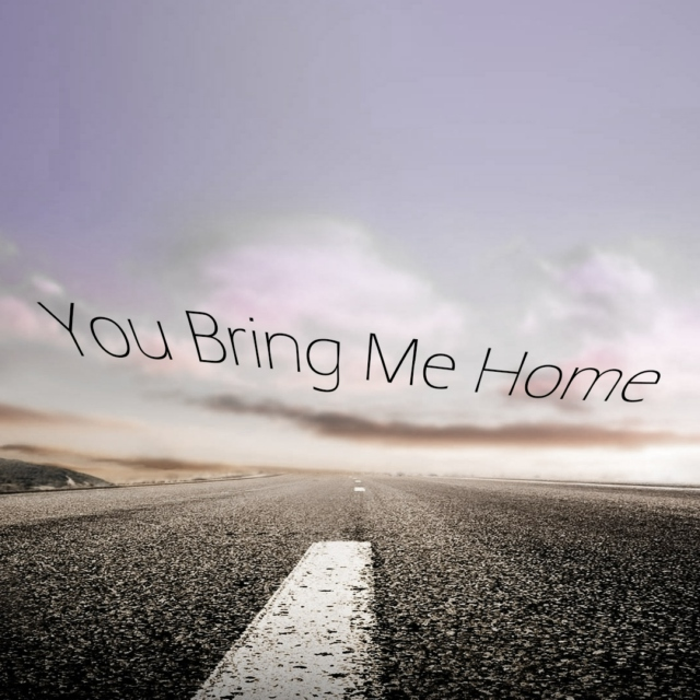 You Bring Me Home