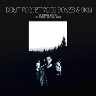 don't forget your bones and skin