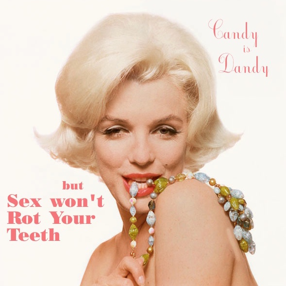 Candy is Dandy but Sex Won't Rot Your Teeth