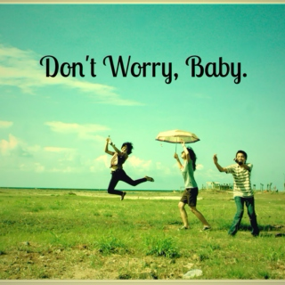 Don't Worry, Baby.